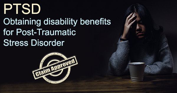 Obtaining disability benefits for Post-Traumatic Stress Disorder – PTSD