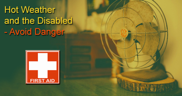 Hot Weather and the Disabled – Avoid Danger