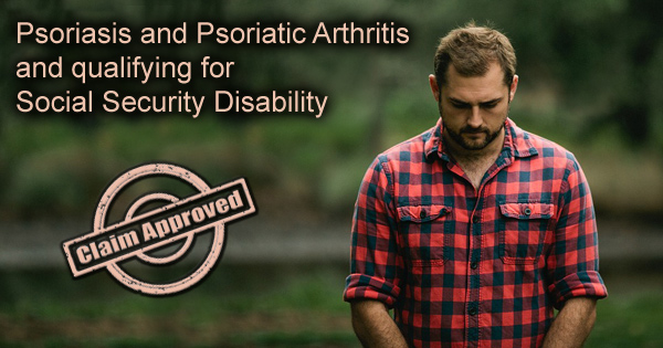 Psoriasis and Psoriatic Arthritis and qualifying for Social Security Disability – Part B