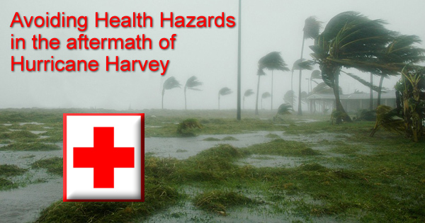 Protecting yourself from Health Hazards in the aftermath of Hurricane Harvey