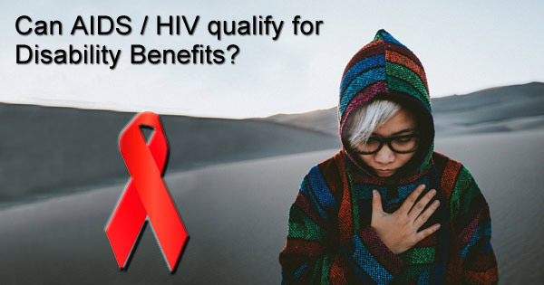 Can HIV / AIDS qualify for disability benefits.? – A lawyers advice