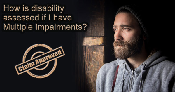 How is my disability assessed if I have Multiple Impairments?