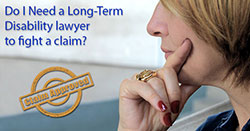 Do I Need a Long-Term Disability lawyer to appeal an LTD claim?