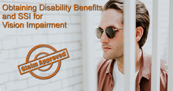 Obtaining Disability Benefits for Vision Impairment