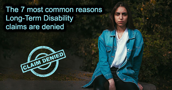 The 7 most common reasons Long Term Disability claims are denied