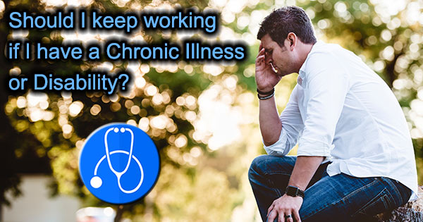Should I quit or keep working if I have a Chronic Illness or Disability?