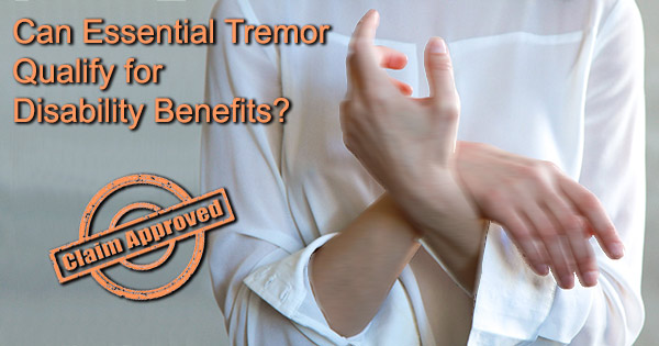 Can Essential Tremor qualify for Disability Benefits?