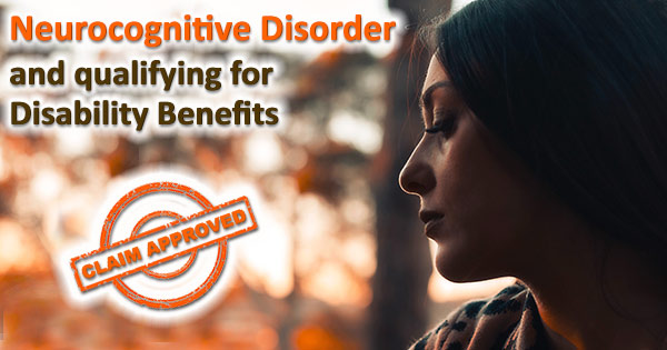 Neurocognitive Disorder and qualifying for Disability Benefits