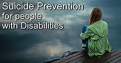 Suicide concerns and prevention for those with disabilities