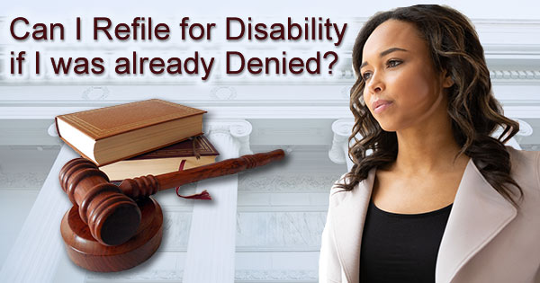 Can I refile for SSDI if already denied but my situation changes?