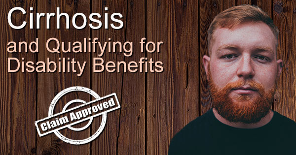 Cirrhosis and Qualifying for SS Disability Benefits