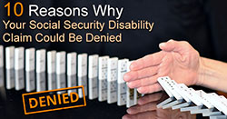 Ten Reasons Why Your Social Security Disability Claim Could Be Denied