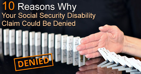 Ten Reasons Your SS Disability Benefits Could Be Denied
