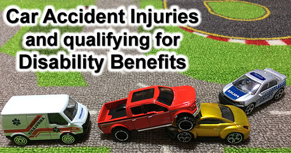 Car Accident Injuries and qualifying for Disability Benefits