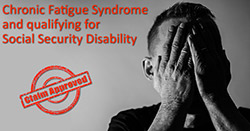 Chronic Fatigue Syndrome and Qualifying for Social Security Disability Benefits