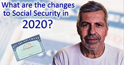 What are the Changes to Social Security in 2020 and how will those changes affect me?
